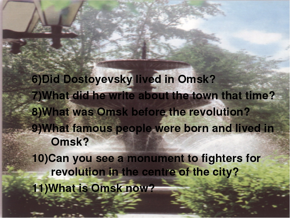 6)Did Dostoyevsky lived in Omsk? 7)What did he write about the town that time...