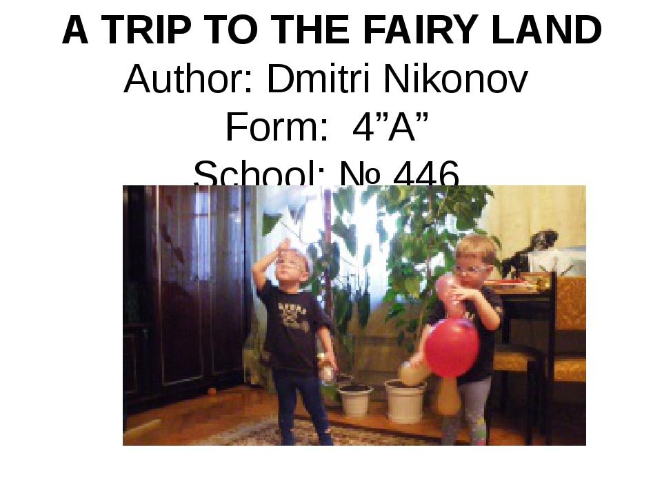 "A TRIP TO THE FAIRY LAND Author: Dmitri Nikonov Form: 4""A"" School: № 446"