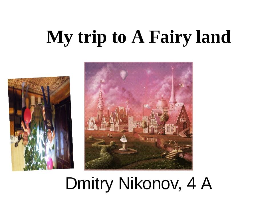 My trip to A Fairy land Dmitry Nikonov, 4 А