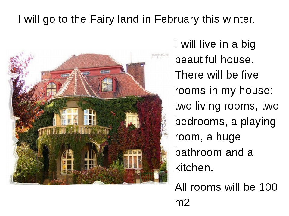 I will live in a big beautiful house. There will be five rooms in my house: t...