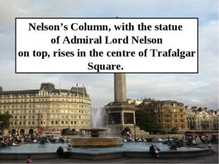 Nelson's Column, with the statue of Admiral Lord Nelson on top, rises in the
