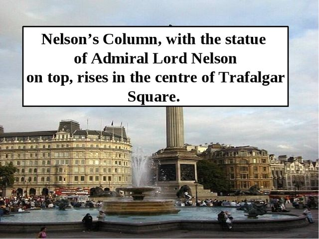 Nelson's Column, with the statue of Admiral Lord Nelson on top, rises in the...