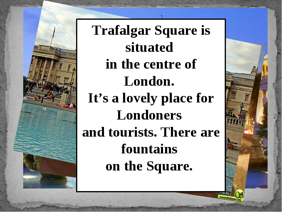 Trafalgar Square is situated in the centre of London. It's a lovely place for...