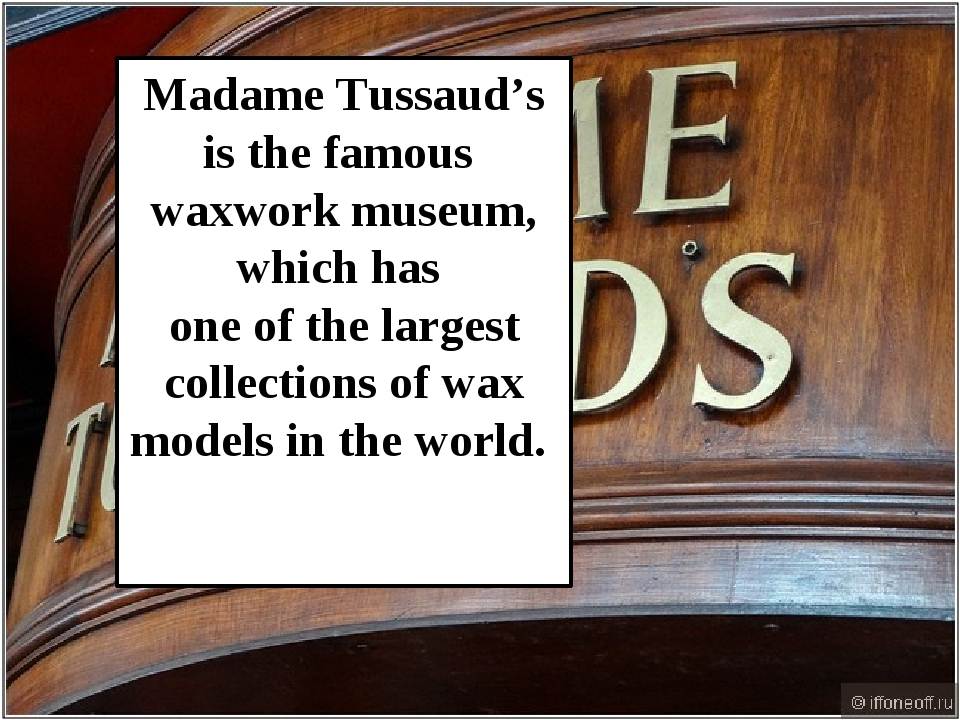 Madame Tussaud's is the famous waxwork museum, which has one of the largest c...