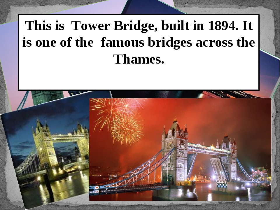 This is Tower Bridge, built in 1894. It is one of the famous bridges across t...