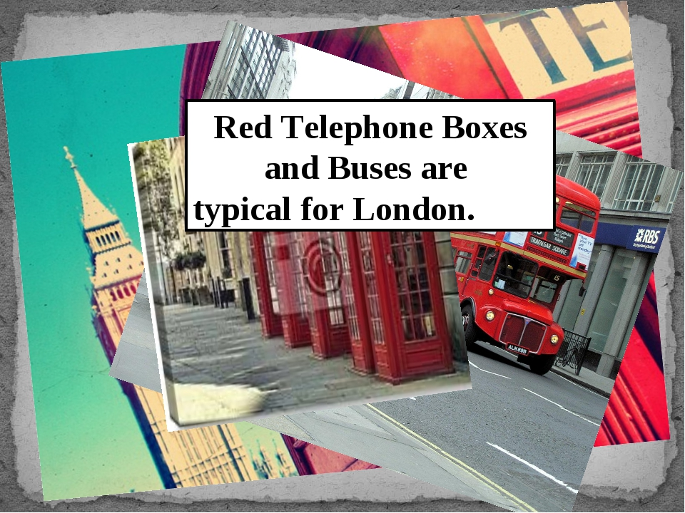 Red Telephone Boxes and Buses are typical for London.