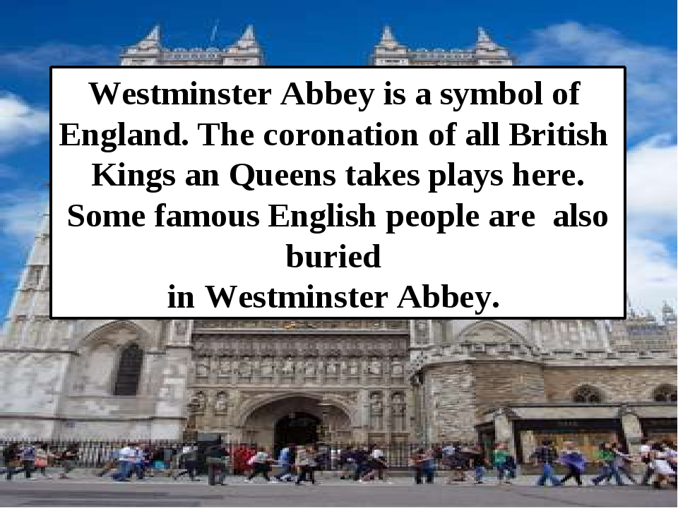 Westminster Abbey is a symbol of England. The coronation of all British Kings...