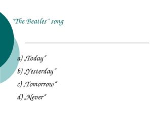 """''The Beatles'' song a) """"Today"""" b) """"Yesterday"""" c) """"Tomorrow"""" d) """"Never"""""""