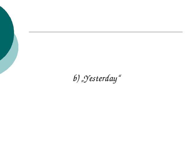 """b) """"Yesterday"""""""