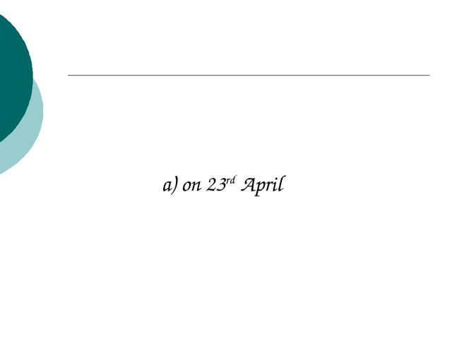 a) on 23rd April