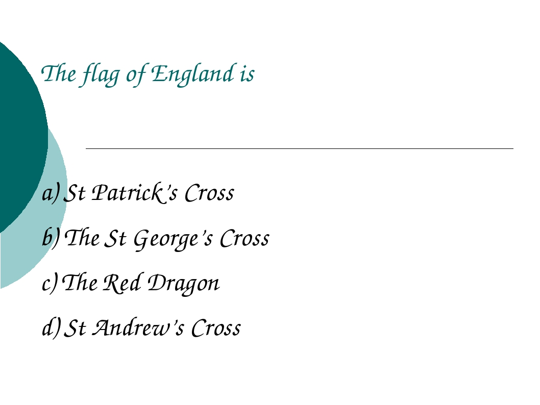 The flag of England is a) St Patrick's Cross b) The St George's Cross c) The...