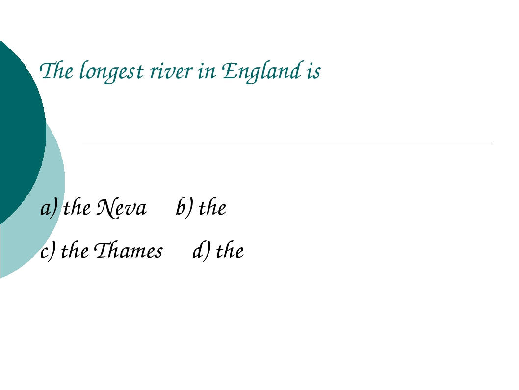 a) the Neva b) the c) the Thames d) the The longest river in England is