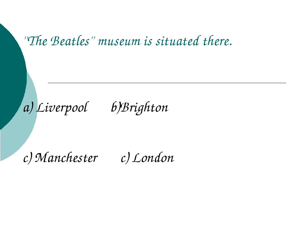 ''The Beatles'' museum is situated there. a) Liverpool b)Brighton c) Manchest...