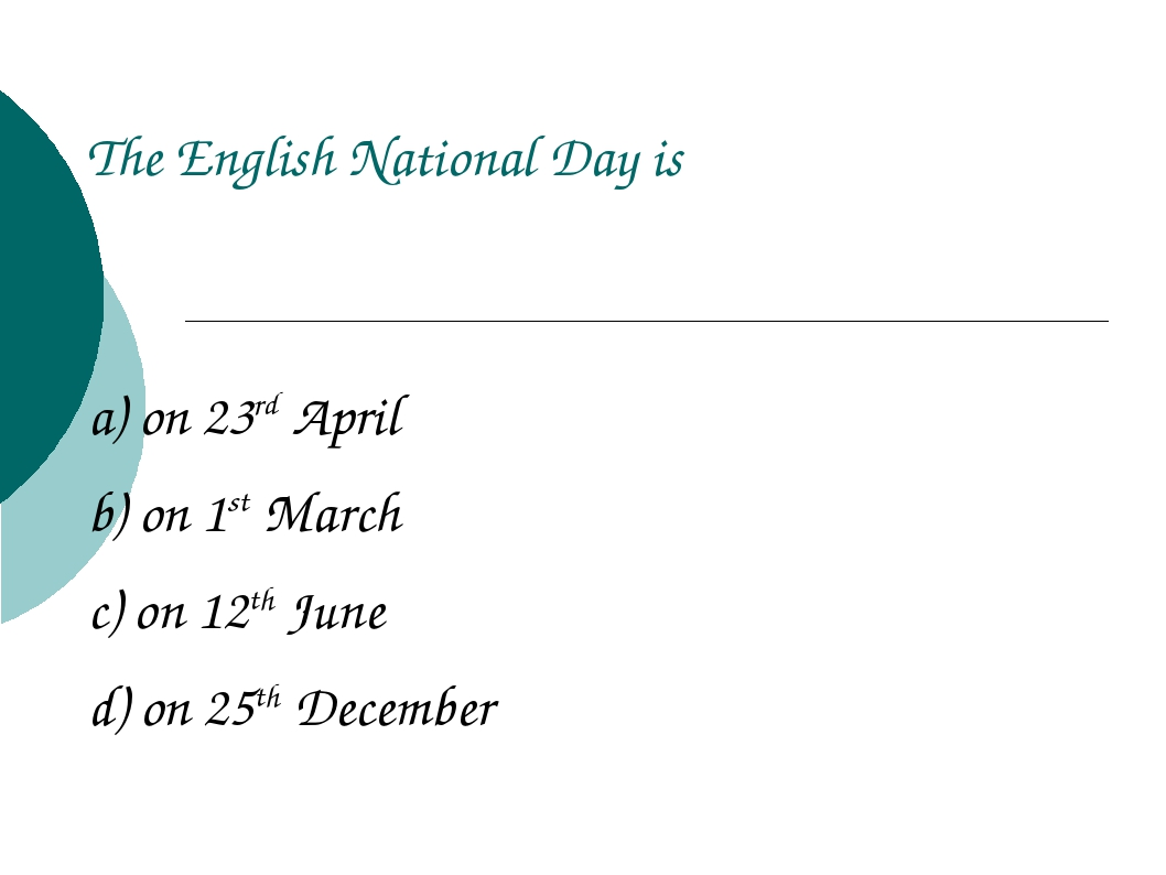 The English National Day is a) on 23rd April b) on 1st March c) on 12th June...