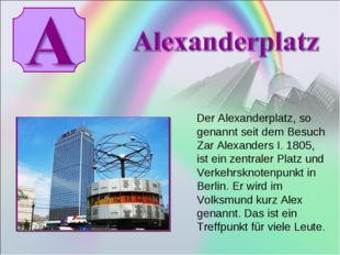 Der Alexanderplatz, so genannt seit dem Besuch Zar Alexanders I. 1805, ist e