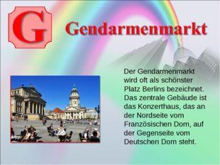 Der Gendarmenmarkt wird oft als schönster Platz Berlins bezeichnet. Das zent