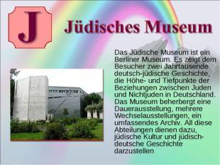 Das Jüdische Museum ist ein Berliner Museum. Es zeigt dem Besucher zwei Jahr