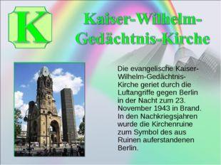 Die evangelische Kaiser-Wilhelm-Gedächtnis-Kirche geriet durch die Luftangri