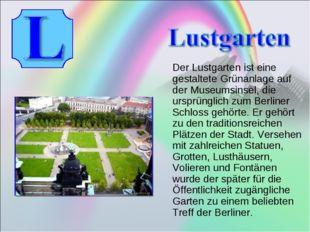 Der Lustgarten ist eine gestaltete Grünanlage auf der Museumsinsel, die ursp