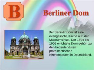 Der Berliner Dom ist eine evangelische Kirche auf der Museumsinsel. Der 1894