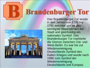 Das Brandenburger Tor wurde in den Jahren von 1788 bis 1791 errichtet und is