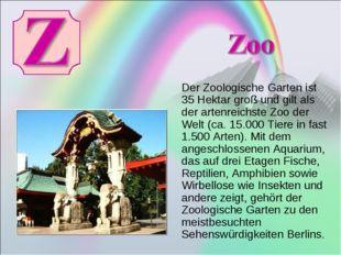 Der Zoologische Garten ist 35Hektar groß und gilt als der artenreichste Zoo