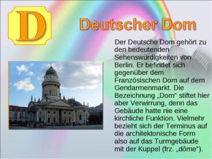 Der Deutsche Dom gehört zu den bedeutenden Sehenswürdigkeiten von Berlin. Er