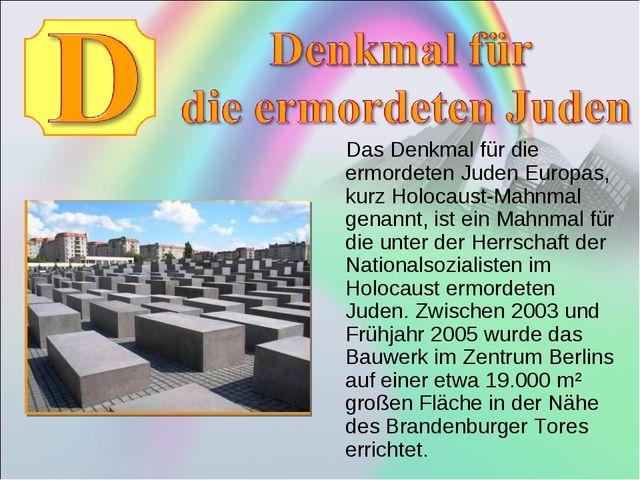 Das Denkmal für die ermordeten Juden Europas, kurz Holocaust-Mahnmal genannt...