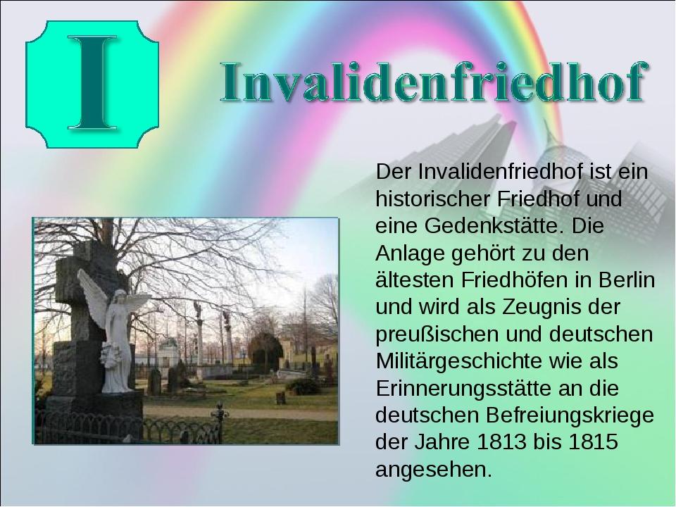 Der Invalidenfriedhof ist ein historischer Friedhof und eine Gedenkstätte. D...