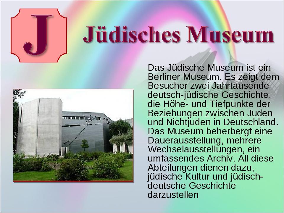 Das Jüdische Museum ist ein Berliner Museum. Es zeigt dem Besucher zwei Jahr...