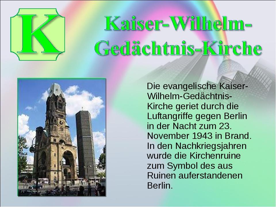 Die evangelische Kaiser-Wilhelm-Gedächtnis-Kirche geriet durch die Luftangri...