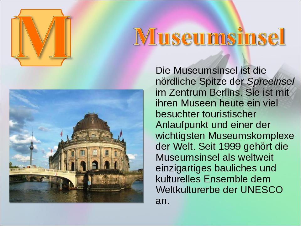 Die Museumsinsel ist die nördliche Spitze der Spreeinsel im Zentrum Berlins....