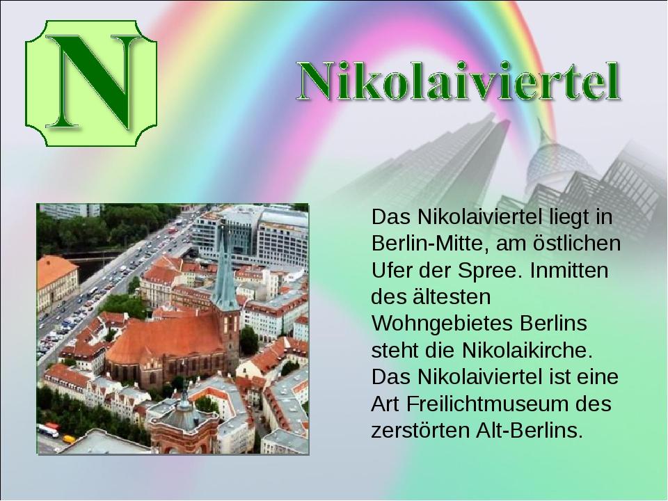 Das Nikolaiviertel liegt in Berlin-Mitte, am östlichen Ufer der Spree. Inmit...