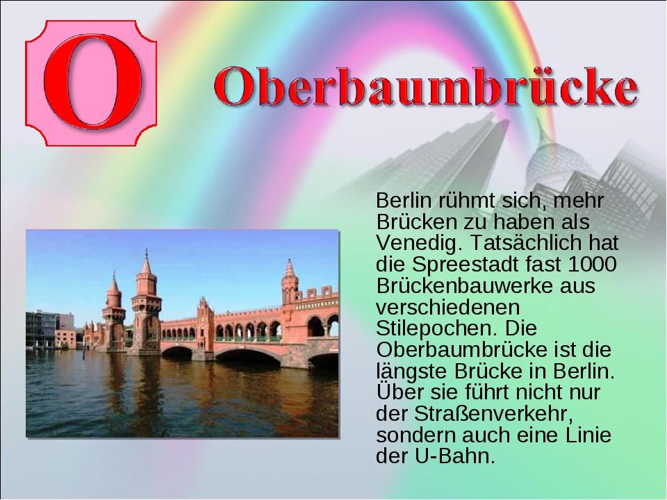 Berlin rühmt sich, mehr Brücken zu haben als Venedig. Tatsächlich hat die Sp...