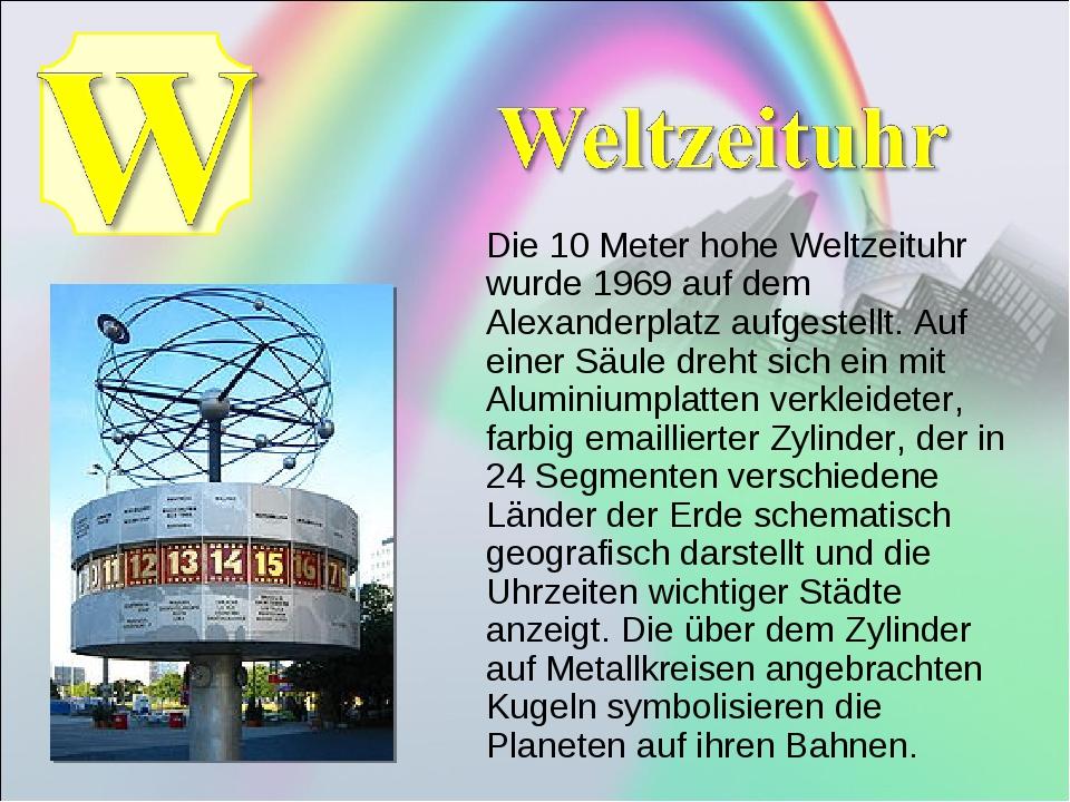 Die 10 Meter hohe Weltzeituhr wurde 1969 auf dem Alexanderplatz aufgestellt....