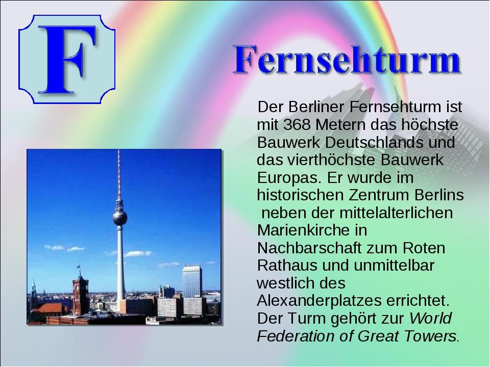 Der Berliner Fernsehturm ist mit 368Metern das höchste Bauwerk Deutschlands...