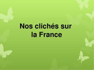 Nos clichés sur la France