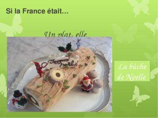 Si la France était… Un plat, elle serait La bûche de Noelle