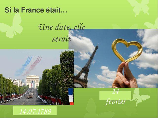 Si la France était… Une date, elle serait 14.07.1789 14 fevrier