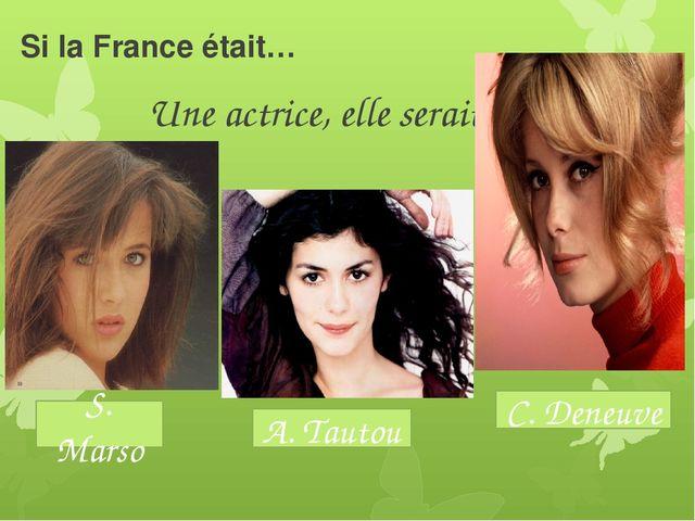 Si la France était… Une actrice, elle serait S. Marso C. Deneuve A. Tautou