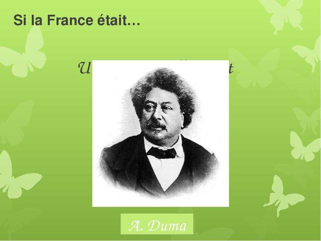 Si la France était… Un ecrivain, elle serait A. Duma