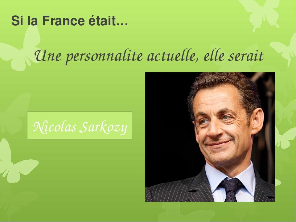 Si la France était… Une personnalite actuelle, elle serait Nicolas Sarkozy