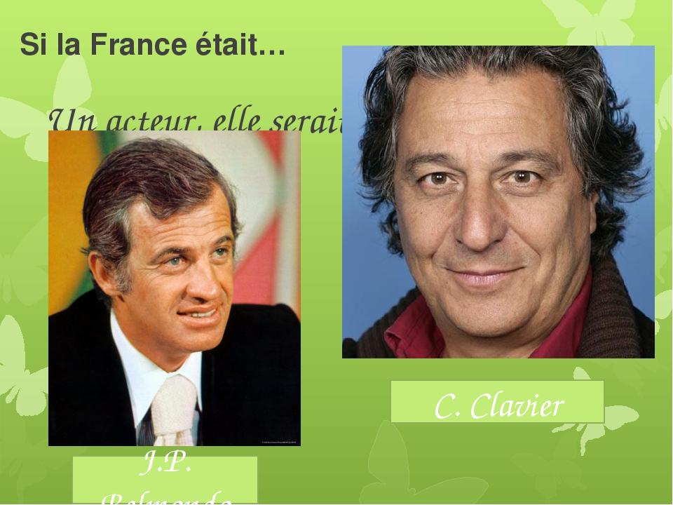Si la France était… Un acteur, elle serait J.P. Belmondo C. Clavier