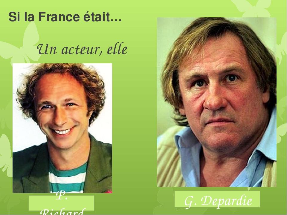 Si la France était… Un acteur, elle serait G. Depardie P. Richard