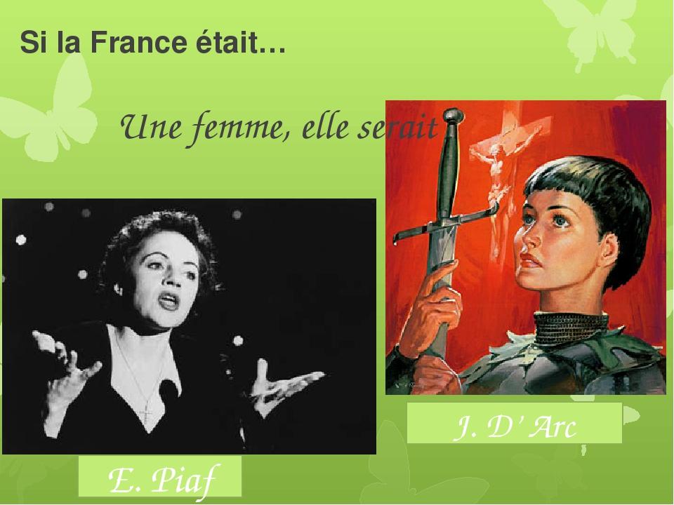 Si la France était… Une femme, elle serait J. D' Arc E. Piaf