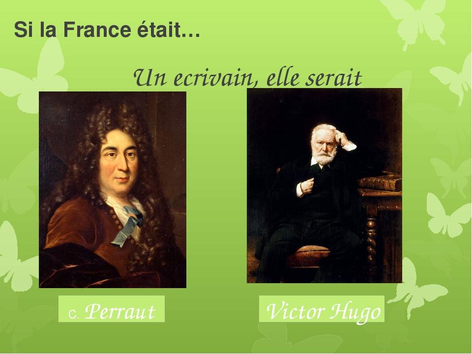 Si la France était… Un ecrivain, elle serait C. Perraut Victor Hugo