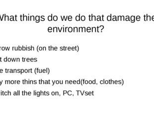 What things do we do that damage the environment? Throw rubbish (on the stree