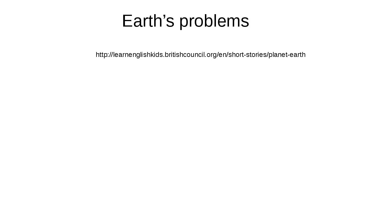 Earth's problems http://learnenglishkids.britishcouncil.org/en/short-stories/...