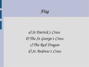 a) St Patrick's Cross b) The St George's Cross c) The Red Dragon d) St Andrew