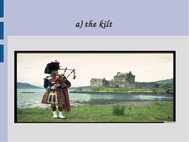 a) the kilt